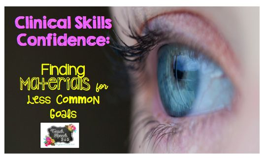 Clinical Skills Confidence: Finding Materials for Less Common Goals — Teach Speech 365