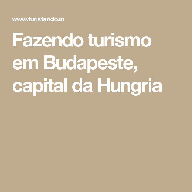 Fazendo turismo em Budapeste, capital da Hungria