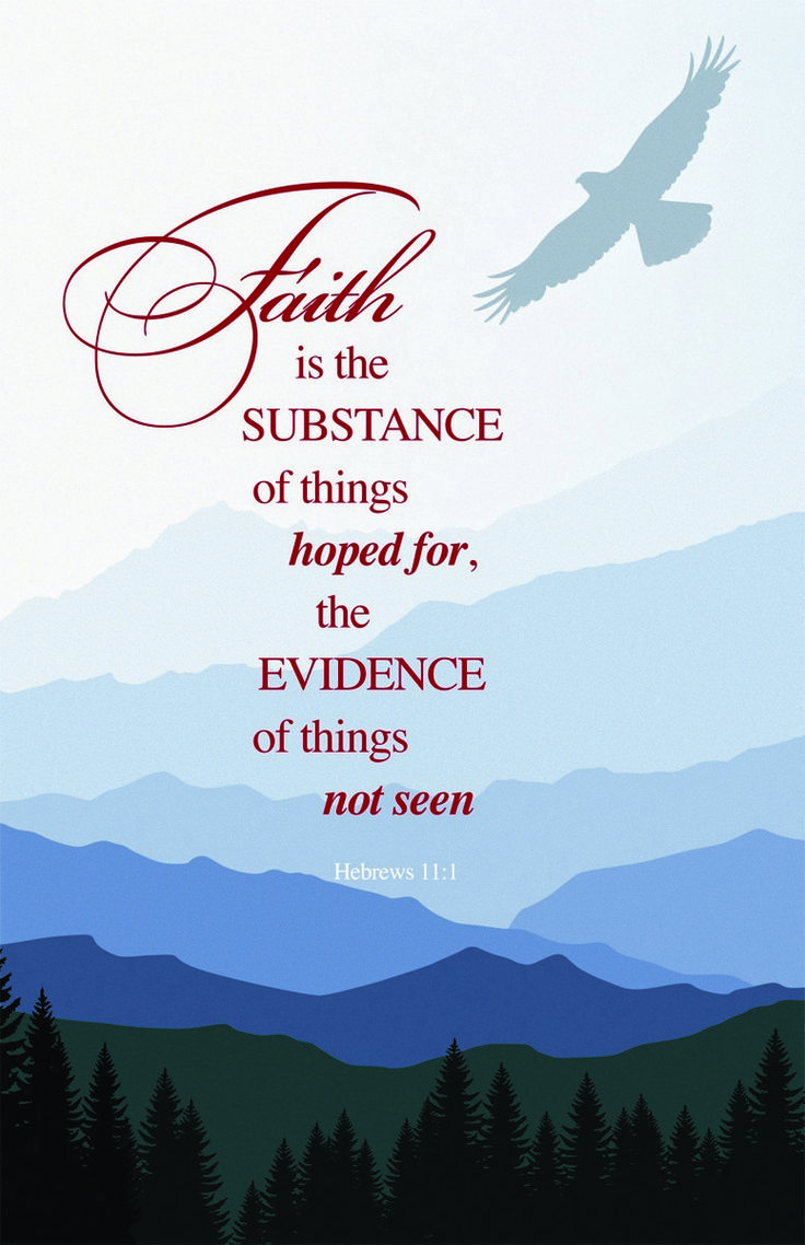 Hebrews 11:1 (KJV) Now faith is the substance of things hoped for, the evidence of things not seen.