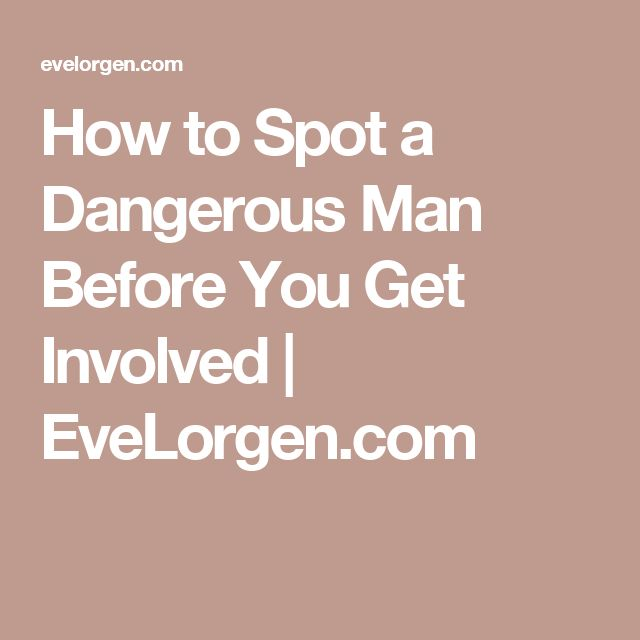 How to Spot a Dangerous Man Before You Get Involved | EveLorgen.com