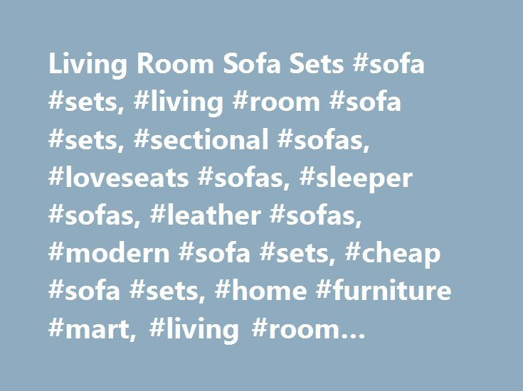 Living Room Sofa Sets #sofa #sets, #living #room #sofa #sets, #sectional #sofas, #loveseats #sofas, #sleeper #sofas, #leather #sofas, #modern #sofa #sets, #cheap #sofa #sets, #home #furniture #mart, #living #room #furniture #sets http://furniture.remmont.com/living-room-sofa-sets-sofa-sets-living-room-sofa-sets-sectional-sofas-loveseats-sofas-sleeper-sofas-leather-sofas-modern-sofa-sets-cheap-sofa-sets-home-furniture-mart-3/  Living Room Sofa Sets | Sectional Sofas | Convertible Sofas…
