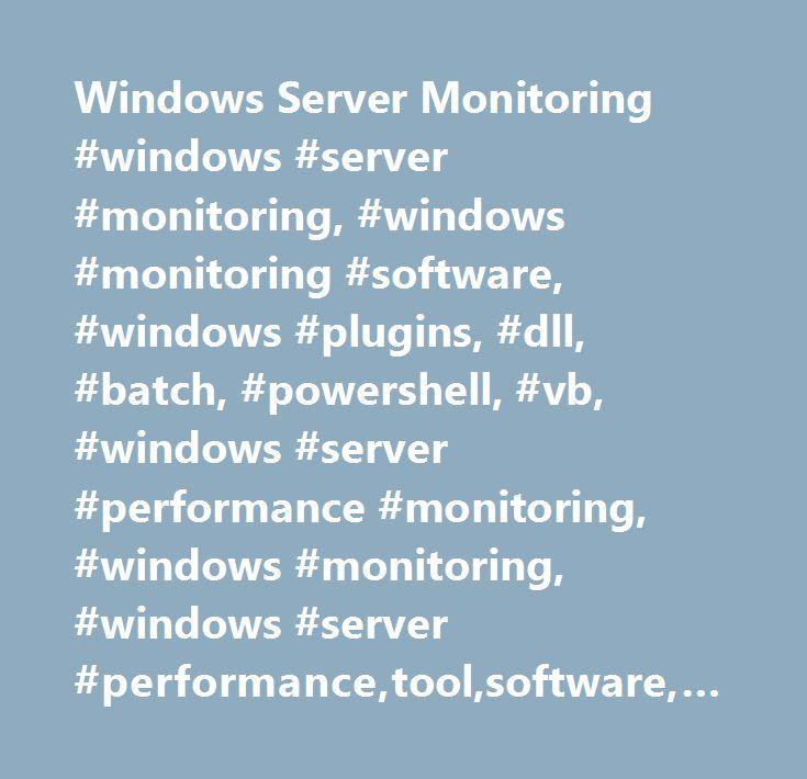 Windows Server Monitoring #windows #server #monitoring, #windows #monitoring #software, #windows #plugins, #dll, #batch, #powershell, #vb, #windows #server #performance #monitoring, #windows #monitoring, #windows #server #performance,tool,software,monitor,uptime,performance, #windows #server #monitoring #software, #windows, #system #performance, #network #monitoring, #windows #performance #management, #server #performance #monitoring, #windows #monitoring #tool, #monitoring #windows #server…