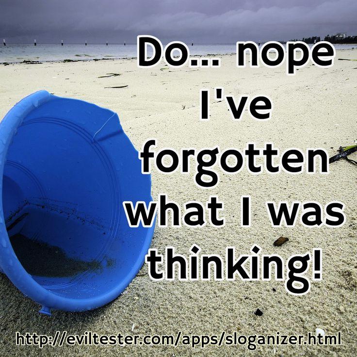 Do... nope I've forgotten what I was thinking! / http://eviltester.com/apps/sloganizer.html