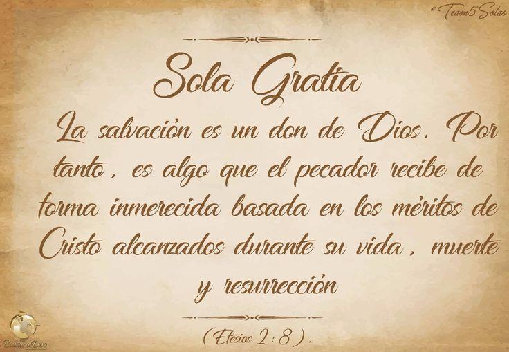 #Team5Solas  Sola Gratia:  La salvación es un don de Dios. Por tanto es algo que el pecador recibe de forma inmerecida basada en los méritos de Cristo alcanzados durante su vida muerte y resurrección (Efesios 2:8).