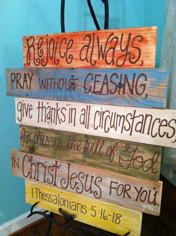1 Thessalonians 5:16-18      APPROXIMATE size in inches: 30x28     Each pallet is made with care. Every piece is unique and different in size,
