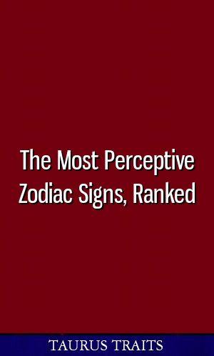 Horoscope most perceptive zodiac signs ranked