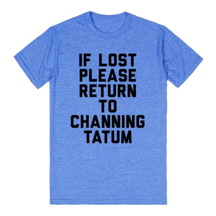 If Lost Please Return To Channing Tatum