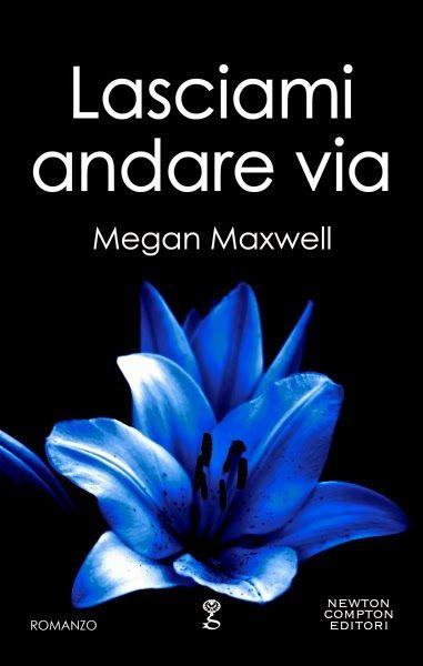 Lasciami andare via di Megan Maxwell http://booksherys.blogspot.it/