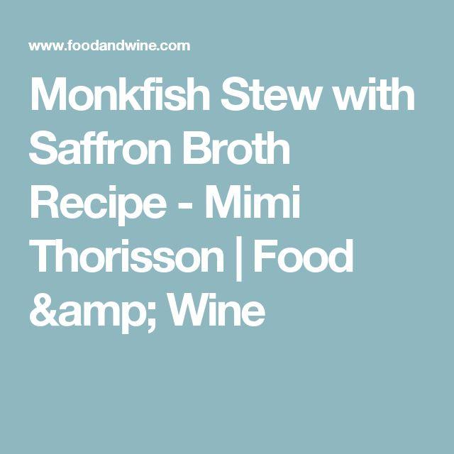 Monkfish Stew with Saffron Broth Recipe  - Mimi Thorisson   Food & Wine