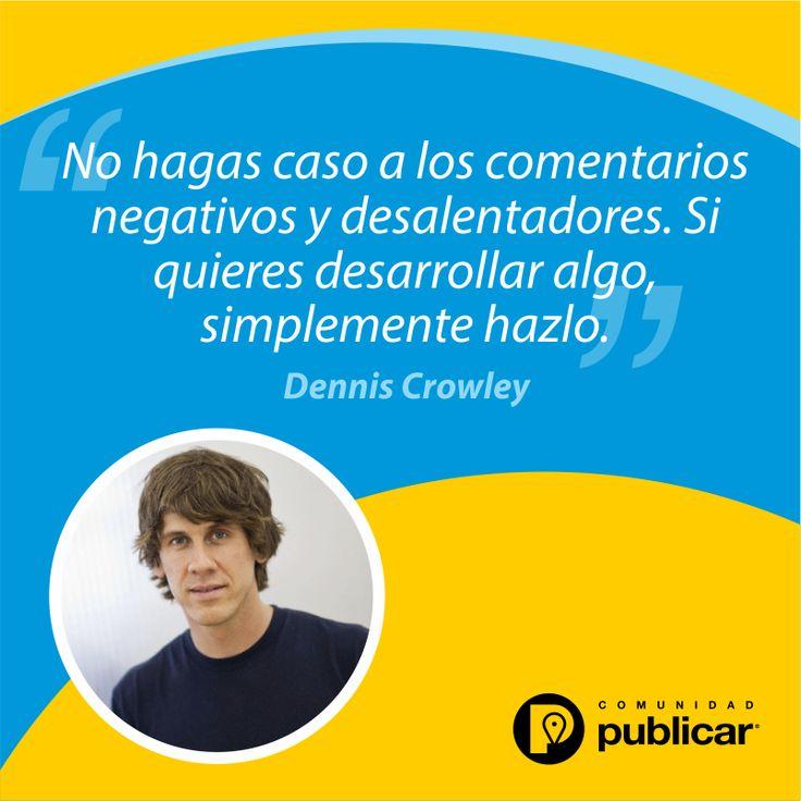 #FraseDelDía Haz lo que amas y el resto llegará. - Dennis Crowley