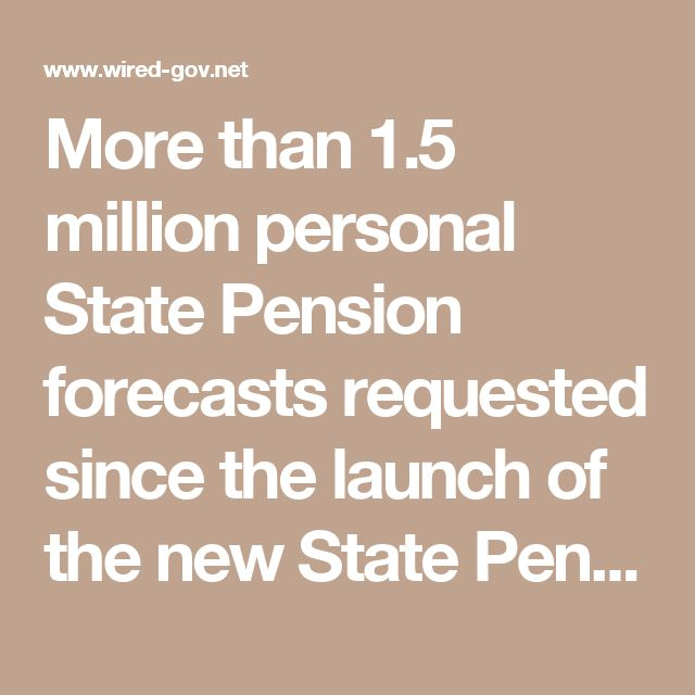 More than 1.5 million personal State Pension forecasts requested since the launch of the new State Pension | Department for Work and Pensions | Official Press Release