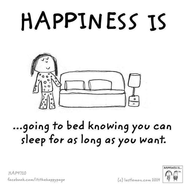 Happiness is going to bed knowing you can sleep for as long as you want.