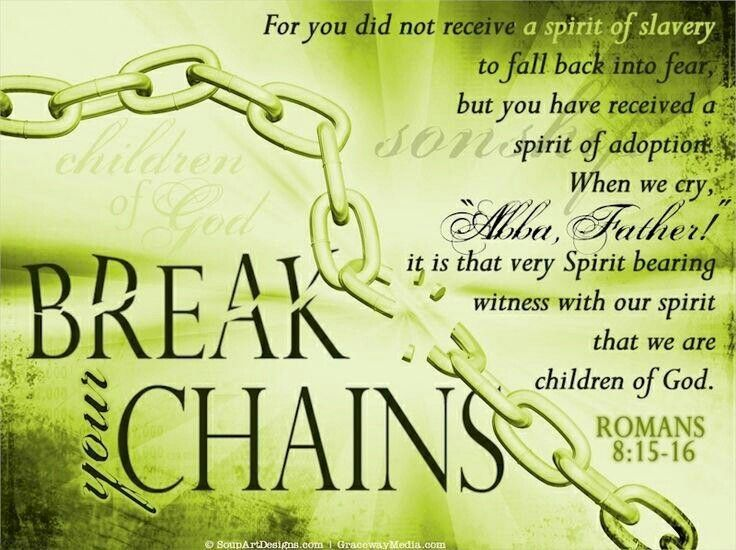 No more fears of bondage break these chains