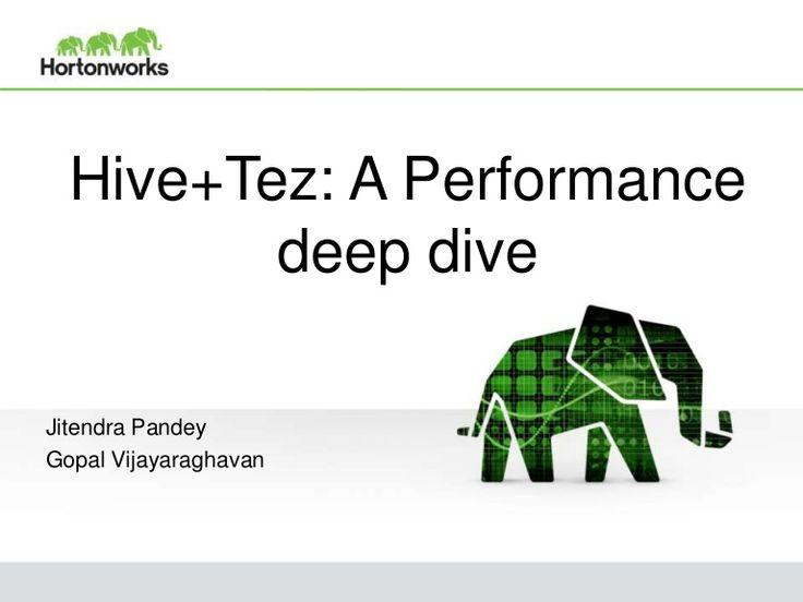 Hive+Tez: A Performance deep dive Jitendra Pandey Gopal Vijayaraghavan