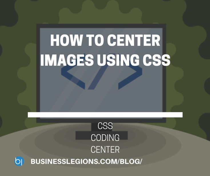 HOW TO CENTER IMAGES USING CSS - http://www.businesslegions.com/blog/2016/06/25/center-images-using-css/ - #Center, #Class, #Coding, #CSS, #Development, #Div, #Tip, #Tricks, #Website
