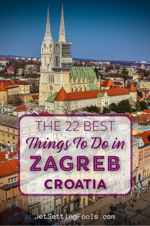 22 Terrific Things To Do In Zagreb Croatia Jetsetting Fools Zagreb Croatia Croatia Travel Europe Travel