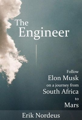 The world's first Elon Musk biography: The Engineer - Follow Elon Musk on a journey from South Africa to Mars. #books #investing #elonmusk #stocks #cleantech #tesla #teslamotors #spacex