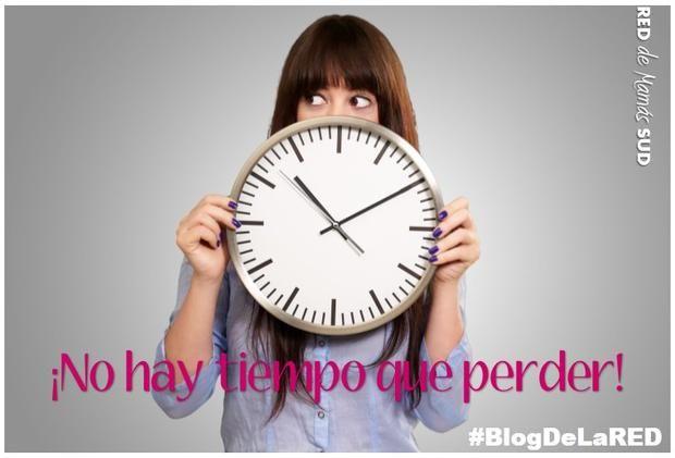 El Blog de la RED de Mamás SUD: ¡No hay tiempo que perder! #ElBlogDeLaRED #MamásBlogueras #Tiempo #Eficiencia