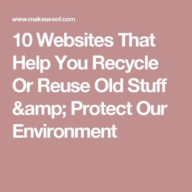 10 Websites That Help You Recycle Or Reuse Old Stuff & Protect Our Environment