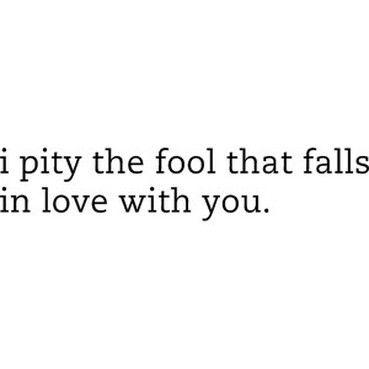 I pity that fool.