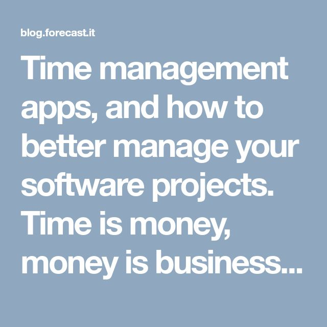 Time management apps, and how to better manage your software projects. Time is money, money is business. Time management for software projects.
