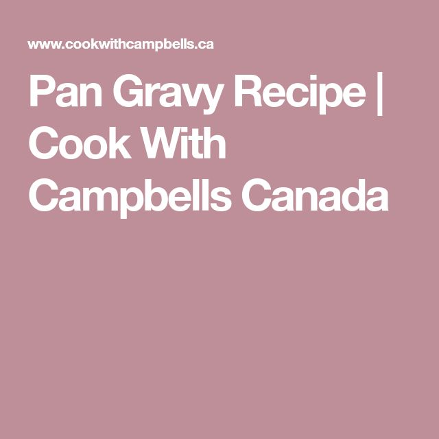 Pan Gravy Recipe   Cook With Campbells Canada
