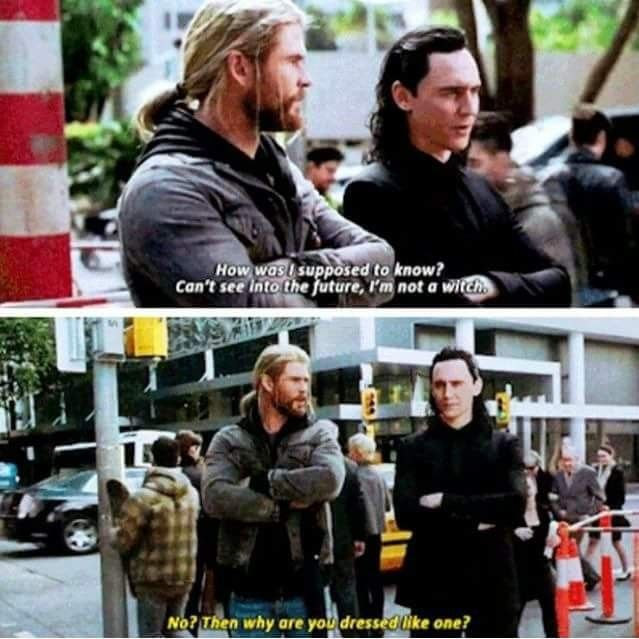 Thor what are you saying he looks fabulous