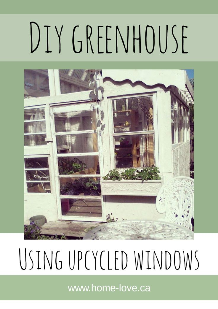 DIY - Build A Greenhouse Using Upcycled Windows - Home Love