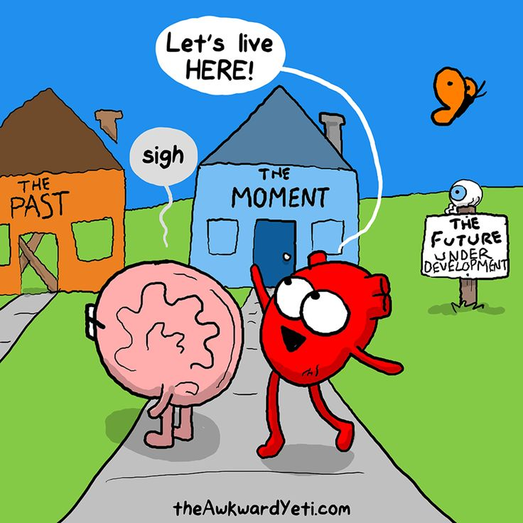 "Heart: ""Let's live here!"" (points to The Moment) Brain: ""Sigh."""