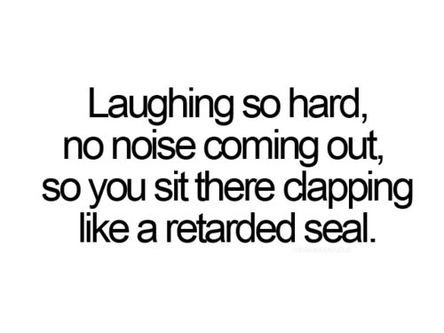 Hahahaha!! :D thts me sometimes..: Laughing, Retard Seals, Quotes, Sotrue, Giggl, My Life, Funny Stuff, So True, Humor