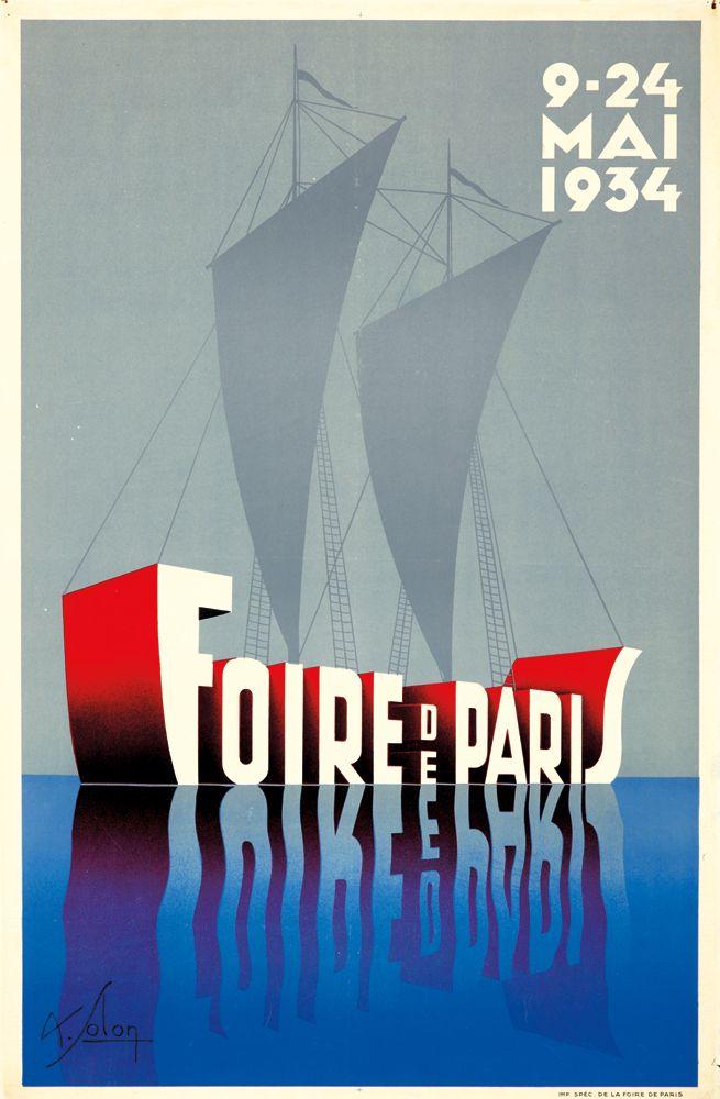 Foire de Paris. 1934 - Poster  Description: Artist: ALBERT SOLON (1897-1973) Size: 25 1/2 x 39 1/4 in./64.7 x 99.6 cm Imp. Spéc. de la Foire, Paris Also used the year prior, Solon's design for the annual Foire de Paris turns the title of the event into a ship skimming over placid waters. The fair was an international industrial exhibition that attracted vendors from around the world.