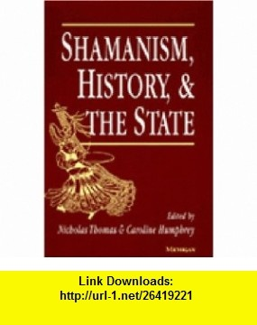 Shamanism, History, and the State (9780472084012) Nicholas Thomas, Caroline Humphrey , ISBN-10: 0472084011  , ISBN-13: 978-0472084012 ,  , tutorials , pdf , ebook , torrent , downloads , rapidshare , filesonic , hotfile , megaupload , fileserve