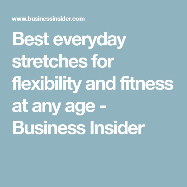 d6ccced9 12 everyday stretches that will help you stay flexible and fit at ...