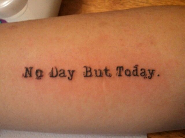 No day but today tattoo