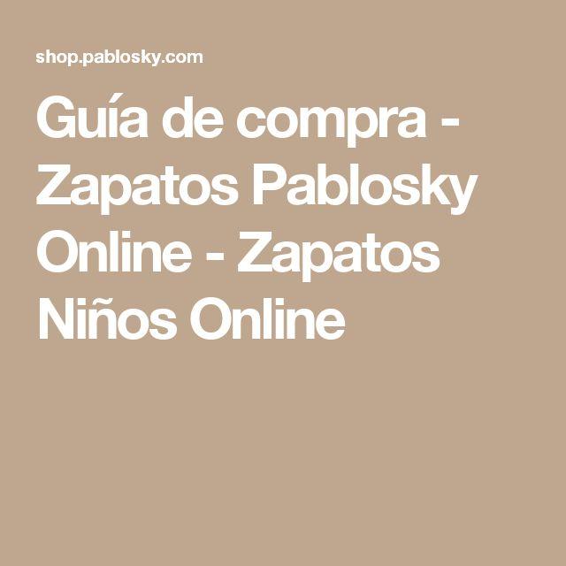 Guía de compra - Zapatos Pablosky Online - Zapatos Niños Online