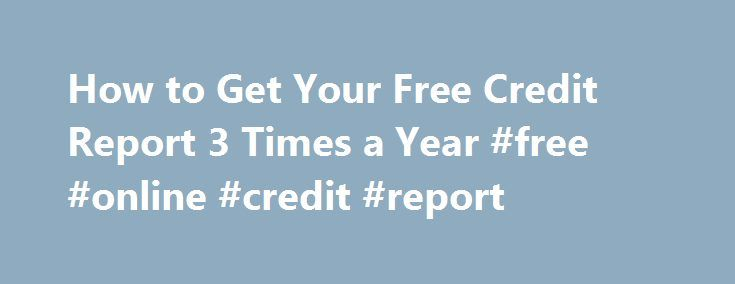How to Get Your Free Credit Report 3 Times a Year #free #online #credit #report http://credit.remmont.com/how-to-get-your-free-credit-report-3-times-a-year-free-online-credit-report/  #all three credit reports # More from the nerds NerdWallet Home Credit Score Many of the credit card offers that Read More...The post How to Get Your Free Credit Report 3 Times a Year #free #online #credit #report appeared first on Credit.