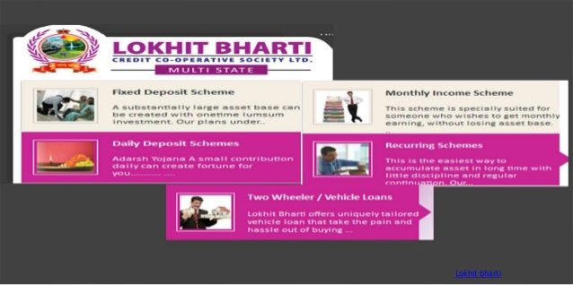 Be a member of lokhit bharti credit co-operative society and one share of Rs. 100 only. Also take the other benefits like deposit accounts and different loan schemes. http://www.lokhitbharti.com/