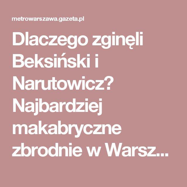 Dlaczego zginęli Beksiński i Narutowicz? Najbardziej makabryczne zbrodnie w Warszawie