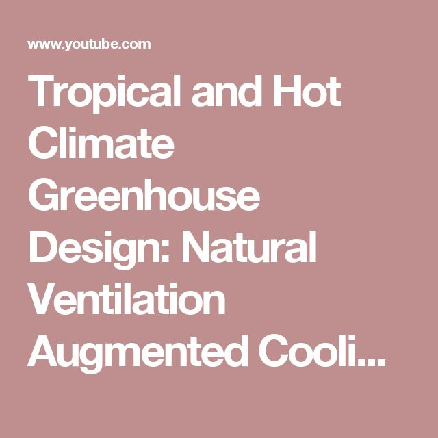 Tropical and Hot Climate Greenhouse Design: Natural Ventilation Augmented Cooling NVAC Greenhouse - YouTube