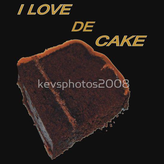 I LOVE DE CAKE