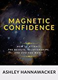 Magnetic Confidence: How to Attract the Results Relationships and Life You Want! by Ashley Hannawacker (Author) #Kindle US #NewRelease #Health #Fitness #Dieting #eBook #ad