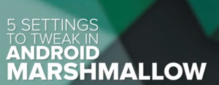 Have android #Mashmallow or android 6?  Do watch out for these 5 settings tweaks.