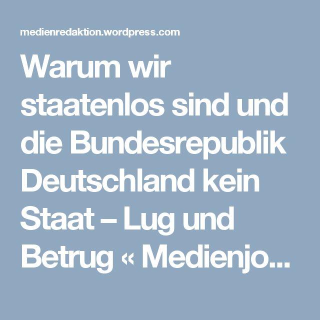 Warum wir staatenlos sind und die Bundesrepublik Deutschland kein Staat – Lug und Betrug « Medienjournal Gardy Gutmann