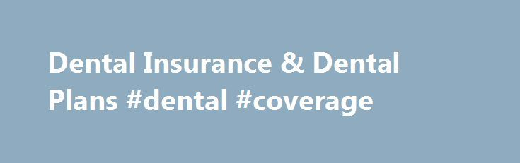 Dental Insurance & Dental Plans #dental #coverage http://dental.nef2.com/dental-insurance-dental-plans-dental-coverage/  #dental coverage # 1 Million+ Smiles Served Since 1999 | Outstanding Customer Care | Plans Tailored to Fit Your Needs Join Today. Start Saving Tomorrow What are Dental Savings Plans? Savings plans are NOT insurance and the savings will vary by provider, plan and zip code. These plans are not considered to be qualified health plans under the Affordable Care Act. Please…