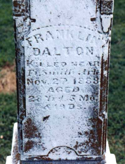 Frank Dalton - American Western Figure. Born the fifth of fifteen children of Lewis and Adeline Dalton in Jackson County, Missouri. He married Nancy Kestesson in February 1878. He was commissioned a Deputy Marshal for Judge Isaac Parker's federal court in Fort Smith, Arkansas in 1884. His brother Grat served on posses with him before turning outlaw. In November 1887, near the Arkansas border, while reportedly trying to capture whiskey runners, he was shot and killed in the line of duty.