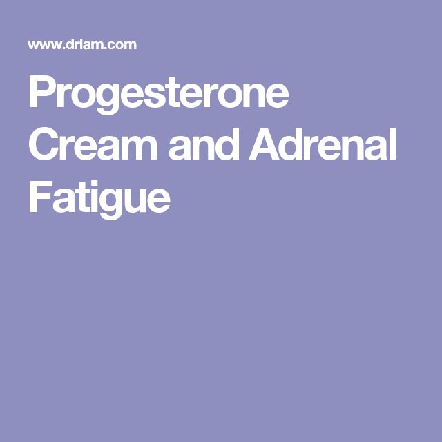 Progesterone Cream and Adrenal Fatigue
