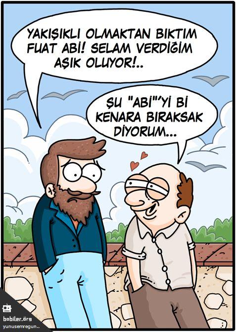 """- Yakışıklı olmaktan bıktım Fuat Abi! Selam verdiğim aşık oluyor!.. + Şu """"Abi""""'yi bi kenara bıraksak diyorum...  #karikatür #mizah #matrak #komik #espri #şaka #gırgır #komiksözler"""