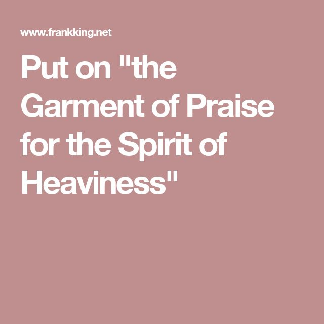 """Put on """"the Garment of Praise for the Spirit of Heaviness"""""""