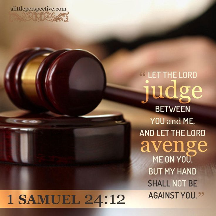 """Let the LORD judge between you and me, and let the LORD avenge me on you, but my hand shall not be against you."" 1 Sam 24:12 