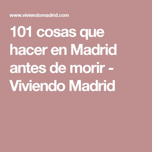 101 cosas que hacer en Madrid antes de morir - Viviendo Madrid